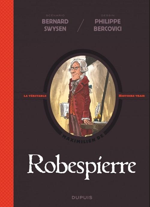 Couverture de La véritable Histoire vraie / Les méchants de l'Histoire -6- Robespierre