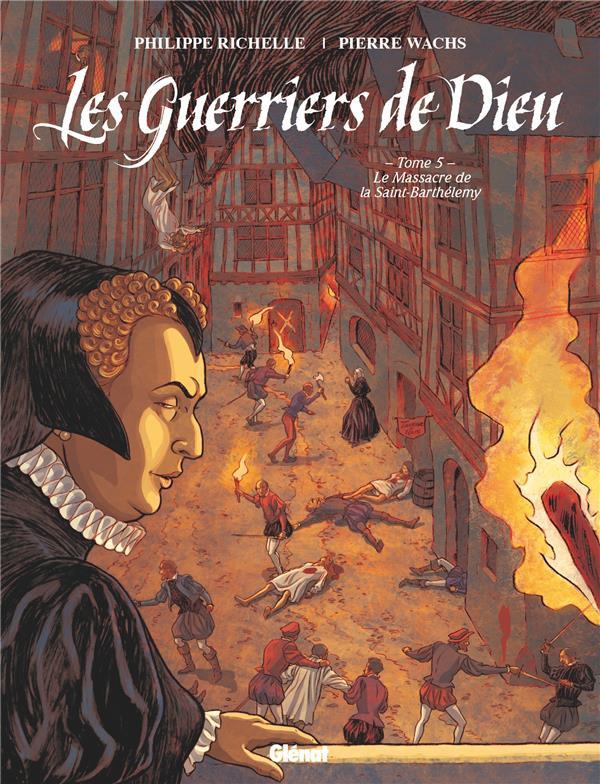 Couverture de Les guerriers de Dieu -5- Le massacre de la Saint-Barthélémy