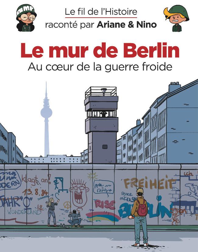 Couverture de Le fil de l'Histoire (raconté par Ariane & Nino) - Le mur de Berlin (Au cœur de la guerre froide)
