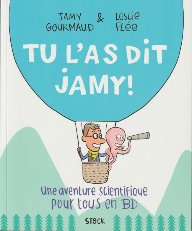 Tu l'as dit Jamy ! : une aventure scientifique pour tous en BD / Jamy Gourmaud | Gourmaud, Jamy (1970-....). Auteur