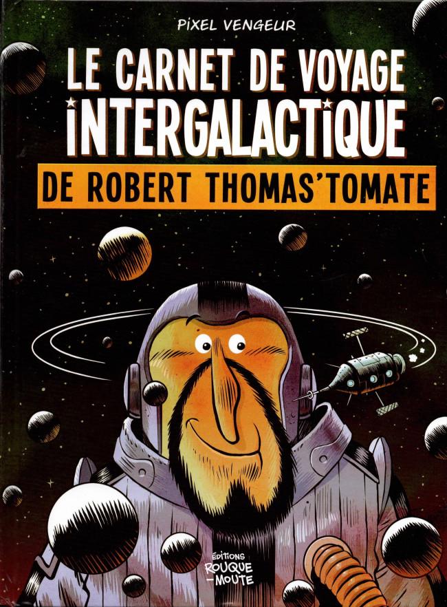 Couverture de Le carnet de voyage intergalactique de Robert Thomas'Tomate