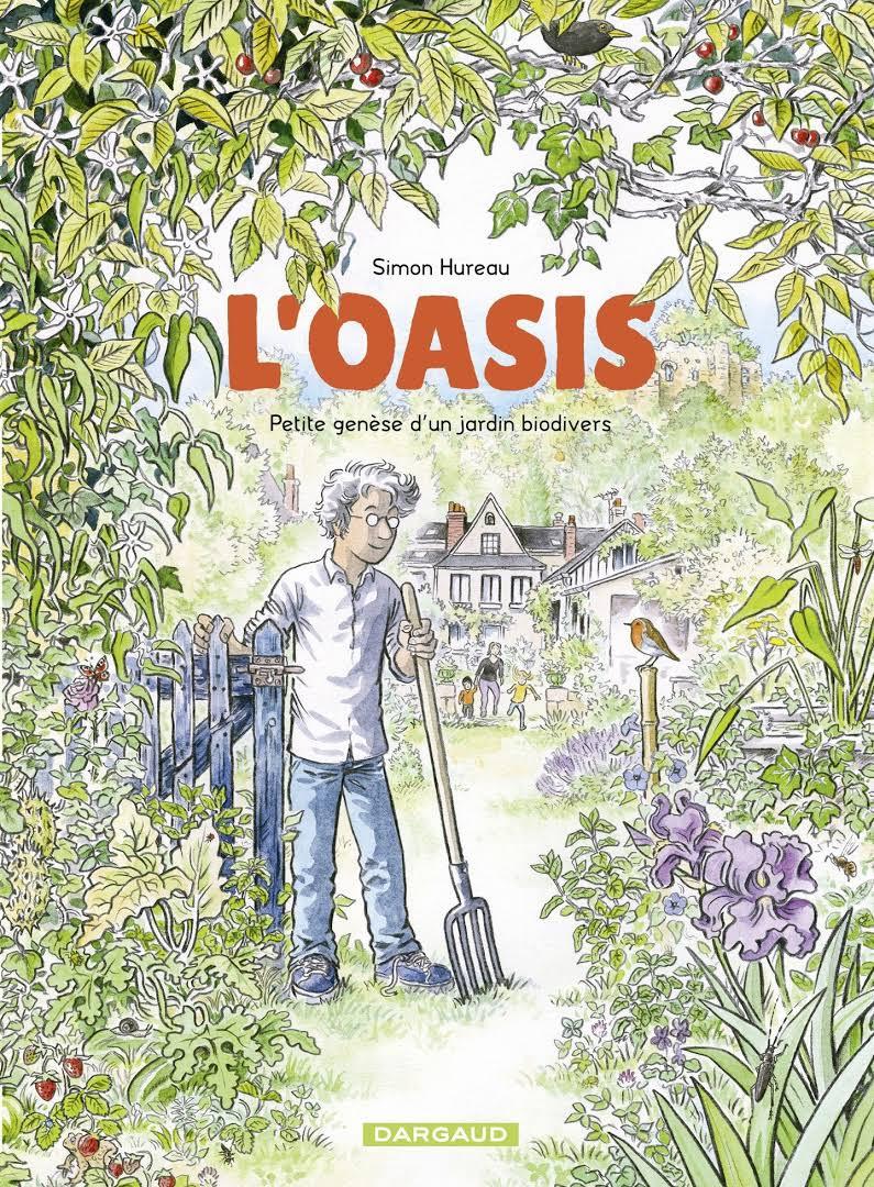 L' oasis : petite genèse d'un jardin biodivers / Simon Hureau | Hureau, Simon (1977-....). Auteur