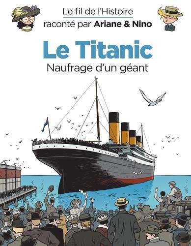Couverture de Le fil de l'Histoire (raconté par Ariane & Nino) - Le Titanic (Naufrage d'un géant)
