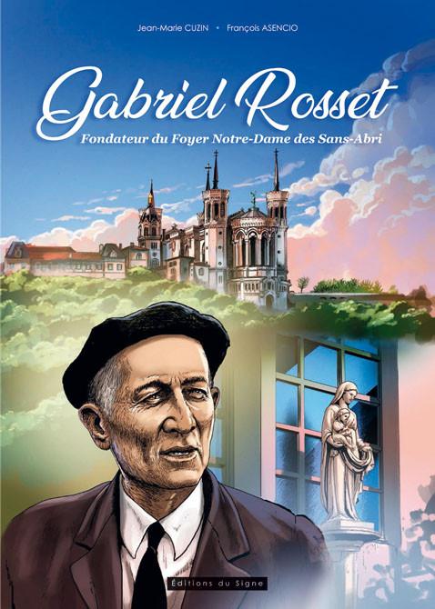 Couverture de Gabriel Rosset - Gabriel Rosset - Fondateur du Foyer Notre-Dame des Sans-Abri de Lyon