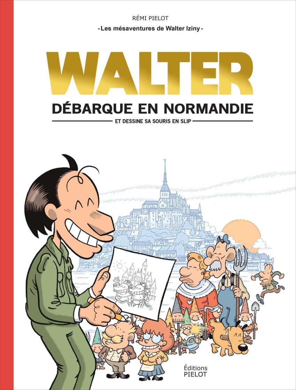Couverture de Walter Iziny (Les mésaventures de) -1- Walter débarque en Normandie (et dessine sa souris en slip)