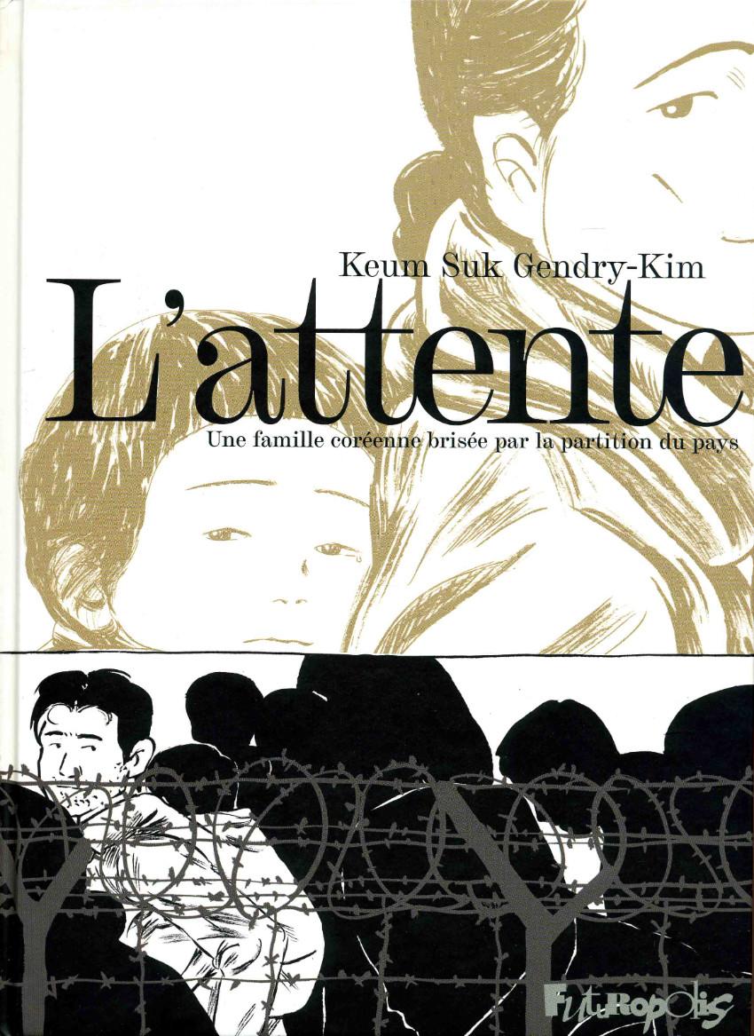 Couverture de L'attente - Une famille coréenne brisée par la partition du pays