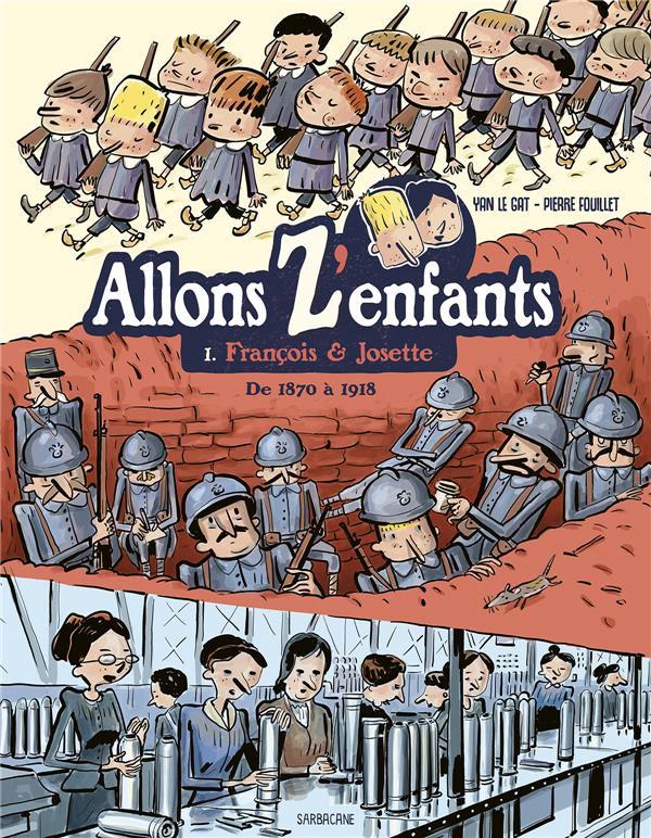 Chronique : Allons z'enfants -1- François & Josette (de 1870 à 1918) (Sarbacane)