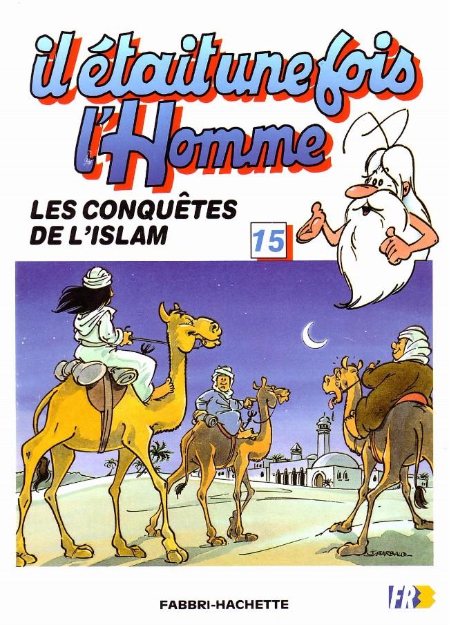 Couverture de Il était une fois l'homme -15- Les conquêtes de l'Islam