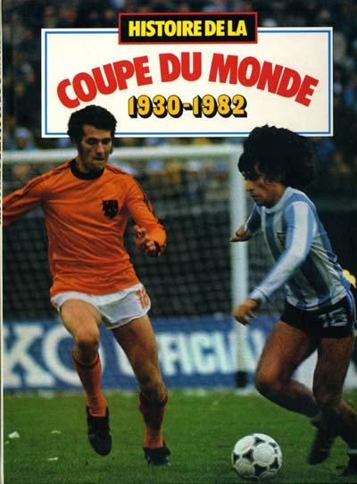 Histoire de la coupe du monde 1 1930 1982 - Histoire de la coupe du monde ...