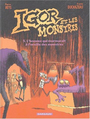 Couverture de Igor et les monstres -3- L'homme qui murmurait à l'oreille des monstres