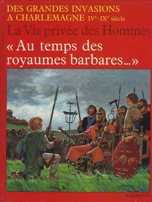 Couverture de La vie privée des Hommes -14- Au temps des royaumes barbares... - Des grandes invasions à Charlemagne IVe-IXe siècle