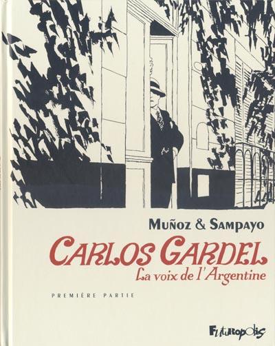 Couverture de Carlos Gardel, la voix de l'Argentine -1- Première Partie
