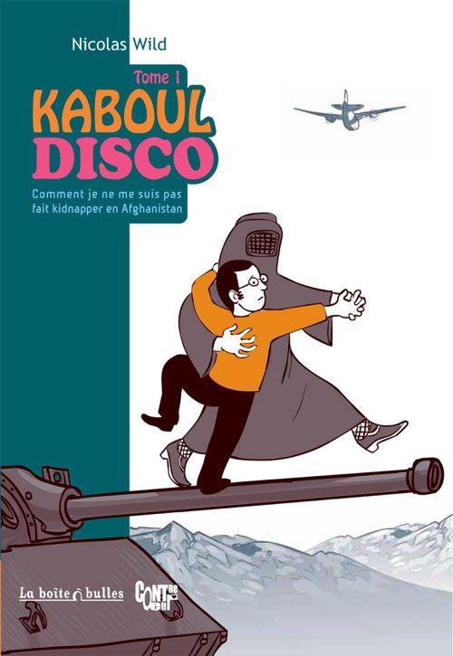 Couverture de Kaboul Disco -1- Comment je ne me suis pas fait kidnapper en Afghanistan