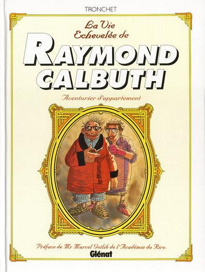 Couverture de Raymond Calbuth -INT- La vie échevelée de Raymond Calbuth - Aventurier d'appartement